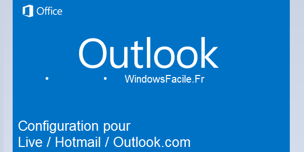 Synchroniser son compte Hotmail / Live / Outlook.com sur Outlook 2013
