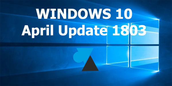 Les nouveautés de Windows 10 April Update (1803)