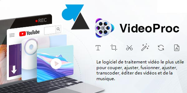 tutoriel videoproc logiciel video